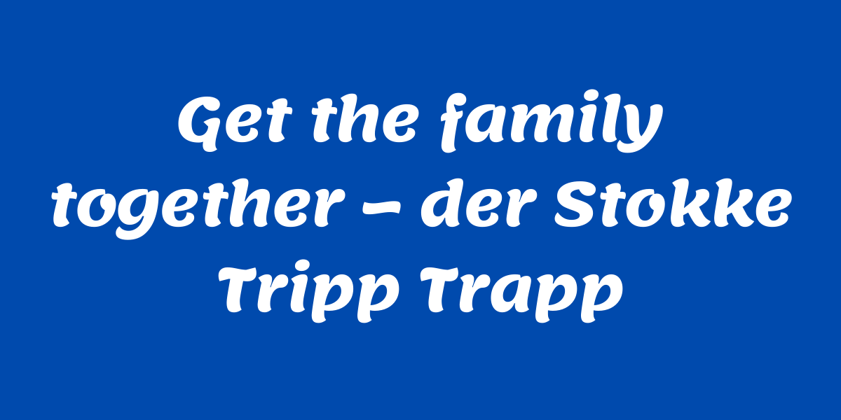 Get the Family together - der Stokke Tripp Trapp