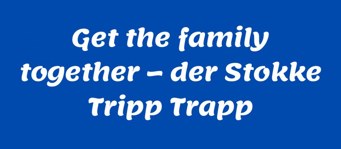 Get the Family together - der Stokke Tripp Trapp
